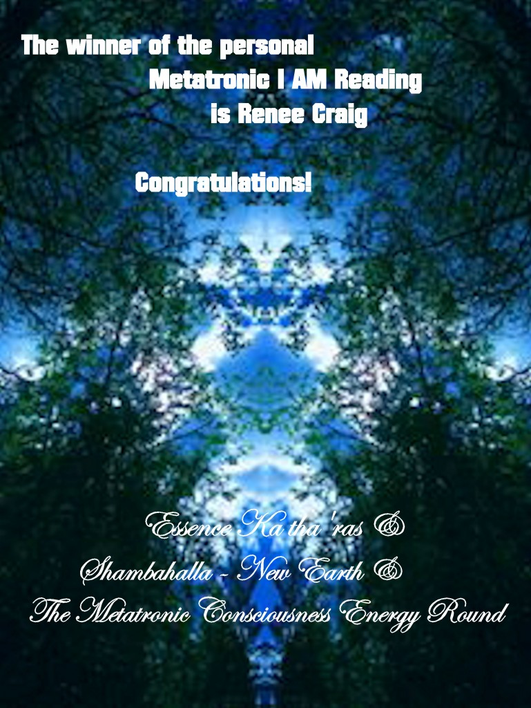 Winner of the personal  Metatronic I AM reading... Renee Craig